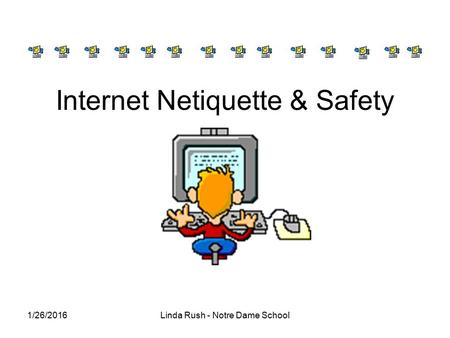 1/26/2016Linda Rush - Notre Dame School Internet Netiquette & Safety.