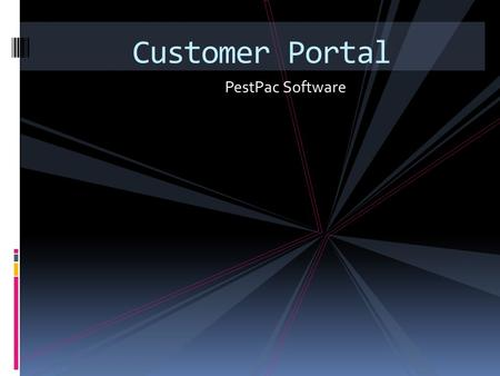 PestPac Software Customer Portal. Customer Portal Website Training The Customer Portal provides your customers with access to their account information.