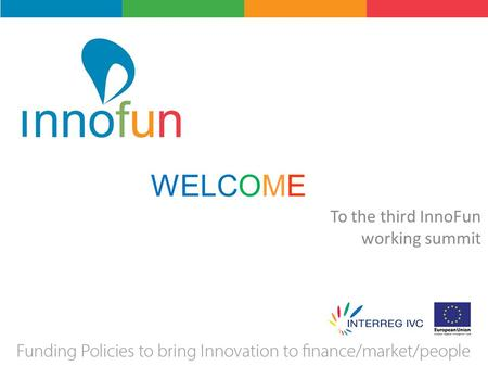 WELCOME To the third InnoFun working summit. 3 rd Working Summit The innovative project Nicosia 25 th - 27 th September 2013 Benjamin Kuscher InnoFun.