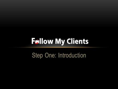 Step One: Introduction. Welcome to Follow My Clients! Once you log in, on the home page is your dash board. Here you will find your quick access buttons.