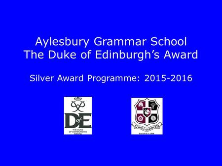 Aylesbury Grammar School The Duke of Edinburgh's Award Silver Award Programme: 2015-2016.