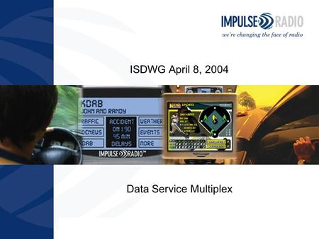 Impulse Radio April 8, 2004 ISDWG April 8, 2004 Data Service Multiplex.