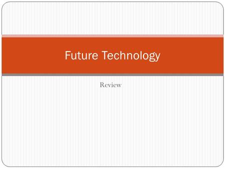 Review Future Technology. Definition Biometrics refers to technologies used to detect and recognize human physical characteristics.