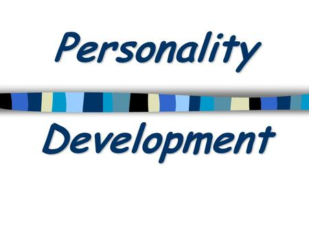 Personality Development. I. Approaches to studying personality. a) Psychoanalytic – Focuses on the child and subconscious motivations. b) Trait – Personality.