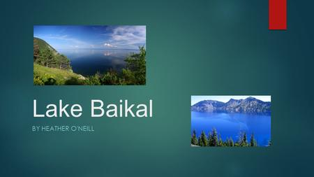 Lake Baikal BY HEATHER O'NEILL. Origin of Lake Baikal  Legend says that a huge stone fell from the sky to create Lake Baikal. While it was falling it.