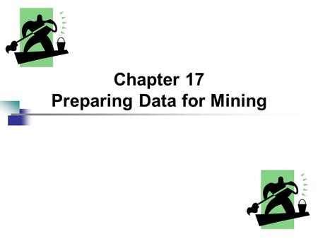 Chapter 17 Preparing Data for Mining. 2 Introduction Just as manufacturing and refining are about transformation of raw materials into finished products,