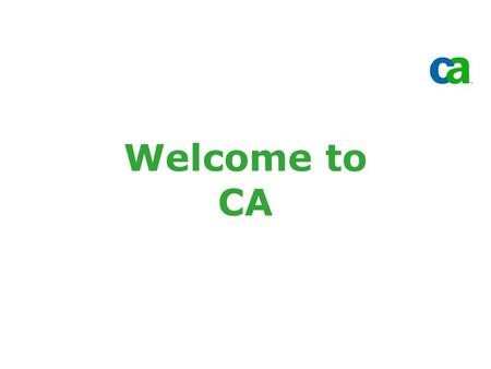 Welcome to CA. Copyright ©2006 CA. All rights reserved. All trademarks, trade names, services marks and logos referenced herein belong to their respective.