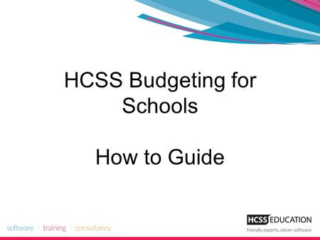 HCSS Budgeting for Schools How to Guide. HCSS Budgeting Introduction HCSS Budgeting for Schools is an easy-to-use web-based financial planning tool used.