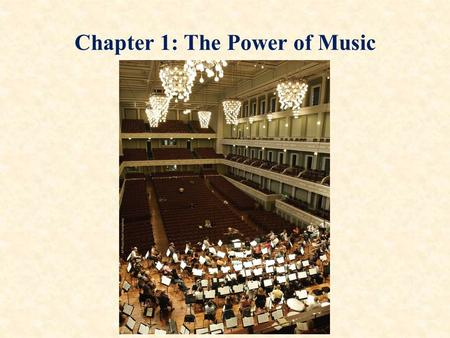 "Chapter 1: The Power of Music. The Power of Music: ""To control the people, control the music"" -Plato Why do you listen to music? What role does music."