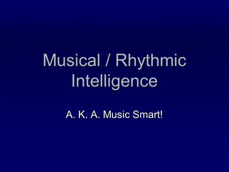 Musical / Rhythmic Intelligence A. K. A. Music Smart!