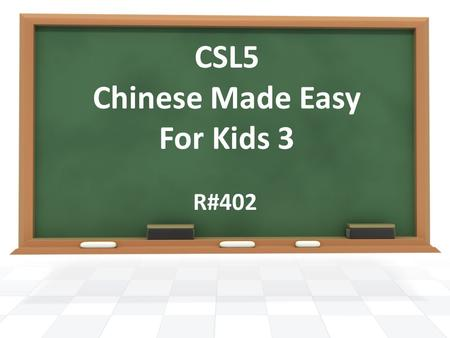 CSL5 Chinese Made Easy For Kids 3 R#402.  Announcement  Creative Writing ContestCreative Writing Contest  Homework Check  Learn a Song – Finding a.