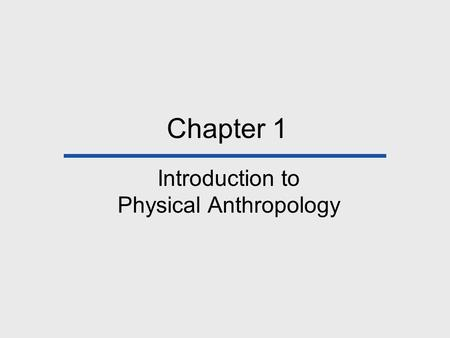 Chapter 1 Introduction to Physical Anthropology. Physical Anthropology Study of human biology in the framework of evolution. Subfields:  Paleoanthropology.