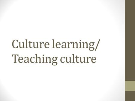 "Culture learning/ Teaching culture. Culture learning ""Culture learning is the process of acquiring the culture-specific and culture-general knowledge,"