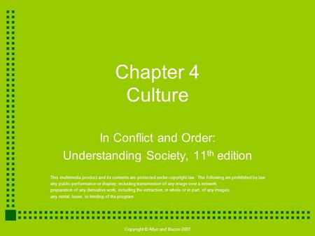 Copyright © Allyn and Bacon 2007 Chapter 4 Culture In Conflict and Order: Understanding Society, 11 th edition This multimedia product and its contents.
