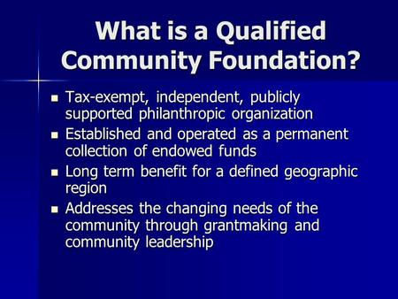 What is a Qualified Community Foundation? Tax-exempt, independent, publicly supported philanthropic organization Tax-exempt, independent, publicly supported.