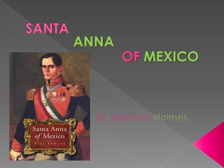 ANNA OF MEXICO. Antonio de Padua María Severino López de Santa Anna y Perez de Lebrón, also known as Santa Anna, was born in Jalapa, Veracruz, on February.