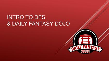 INTRO TO DFS & DAILY FANTASY DOJO. INTRO TO DAILY FANTASY SPORTS  WHAT IS IT? A fantasy sports format that is applied to only a single group of games.