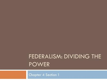 FEDERALISM: DIVIDING THE POWER Chapter 4 Section 1.