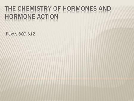 Pages 309-312.  Hormones are chemical messengers  Three classifications:  Two main groups: 1. Amino acid–based:  Proteins  Peptides (chains of amino.
