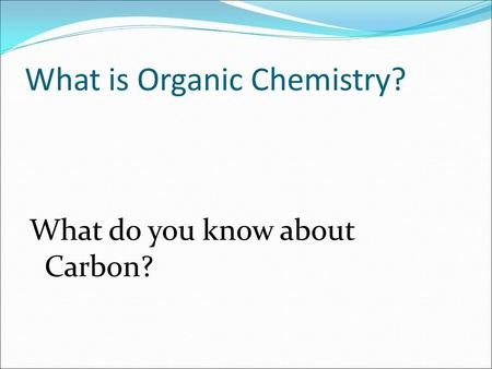 What is Organic Chemistry? What do you know about Carbon?