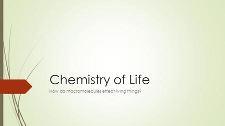 Chemistry of Life How do macromolecules effect living things?