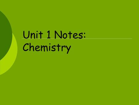 Unit 1 Notes: Chemistry. All Biology consists of Chemistry   All organisms are made up of matter. Matter is anything that takes up space and has mass.