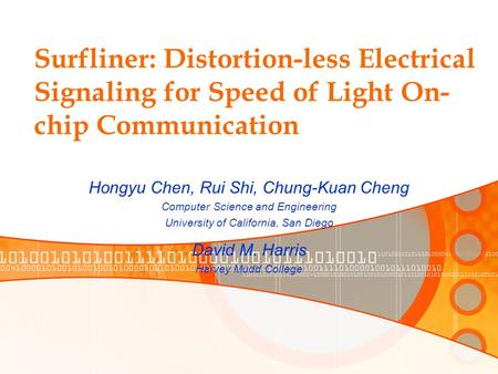Surfliner: Distortion-less Electrical Signaling for Speed of Light On- chip Communication Hongyu Chen, Rui Shi, Chung-Kuan Cheng Computer Science and Engineering.