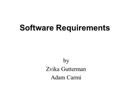 Software Requirements by Zvika Gutterman Adam Carmi.