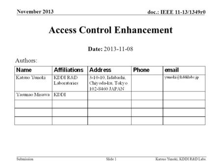 Submission doc.: IEEE 11-13/1349r0 November 2013 Katsuo Yunoki, KDDI R&D Labs.Slide 1 Access Control Enhancement Date: 2013-11-08 Authors: