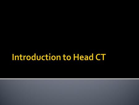  In order to perform a head CT, the patient is placed on the CT table in a supine position and the tube rotates around the patient in the gantry. In.