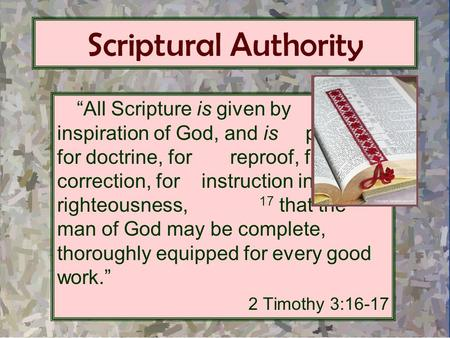 "Scriptural Authority ""All Scripture is given by inspiration of God, and is profitable for doctrine, for reproof, for correction, for instruction in righteousness,"