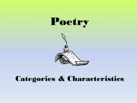 Poetry Categories & Characteristics. Poetry compressed languages that relies on figures of speech and imagery to provide insight or appeal to the emotions.