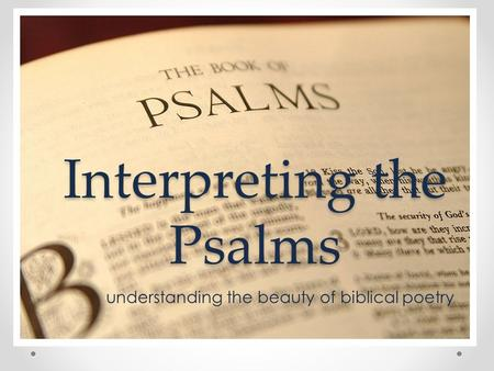 Interpreting the Psalms understanding the beauty of biblical poetry.