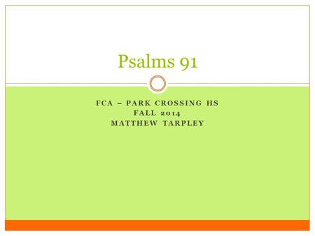 FCA – PARK CROSSING HS FALL 2014 MATTHEW TARPLEY Psalms 91.