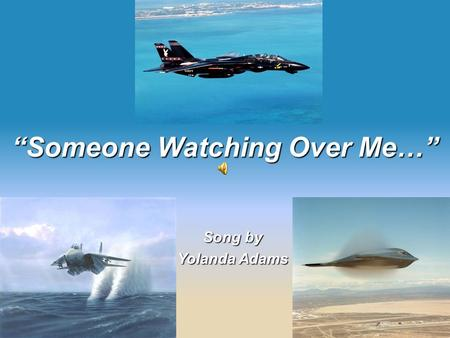 """Someone Watching Over Me…"" Song by Yolanda Adams."