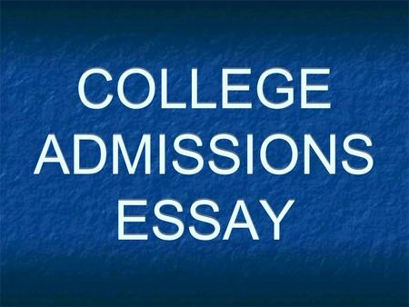 "COLLEGE ADMISSIONS ESSAY. WHY IS IT IMPORTANT? ""…IT IS WHERE APPLICANTS ARE ABLE TO REVEAL THE THOUGHTFUL SIDE OF THEMSELVES WHICH ONLY THEY CAN SPEAK."