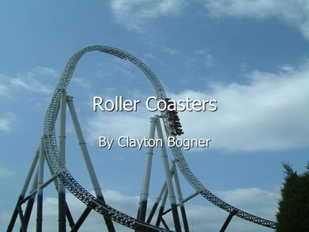 Roller Coasters By Clayton Bogner. Types of coasters There are many different types of coasters. These types include wood, steel, There are many different.