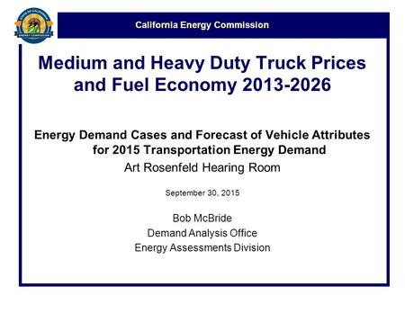 California Energy Commission Medium and Heavy Duty Truck Prices and Fuel Economy 2013-2026 Energy Demand Cases and Forecast of Vehicle Attributes for 2015.