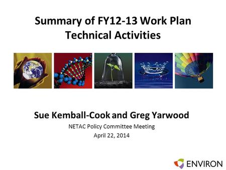 Template Summary of FY12-13 Work Plan Technical Activities Sue Kemball-Cook and Greg Yarwood NETAC Policy Committee Meeting April 22, 2014.