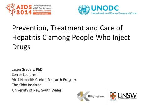 Prevention, Treatment and Care of Hepatitis C among People Who Inject Drugs Jason Grebely, PhD Senior Lecturer Viral Hepatitis Clinical Research Program.