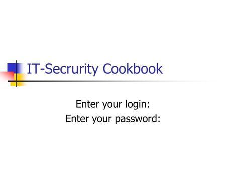 IT-Secrurity Cookbook Enter your login: Enter your password:
