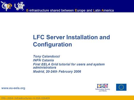 FP6−2004−Infrastructures−6-SSA-026409 www.eu-eela.org E-infrastructure shared between Europe and Latin America LFC Server Installation and Configuration.