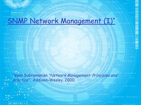 "SNMP Network Management (I) * * Mani Subramanian ""Network Management: Principles and practice"", Addison-Wesley, 2000."