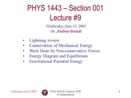 Wednesday June 15, 2005 1 PHYS 1443-001, Summer I 2005 Dr. Andrew Brandt PHYS 1443 – Section 001 Lecture #9 Wednesday June 15, 2005 Dr. Andrew Brandt Lightning.