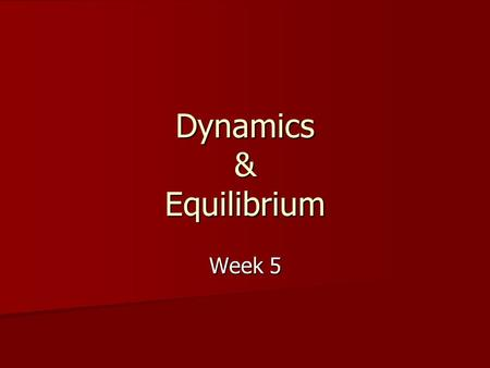 Dynamics & Equilibrium Week 5. Contents Overview Overview Gravitational Force Gravitational Force Equilibrium Equilibrium –FBD Pulleys Pulleys Normal.