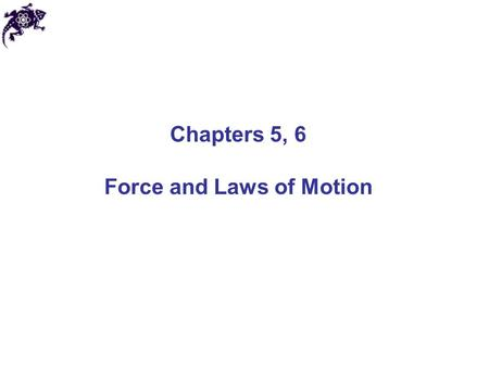 Chapters 5, 6 Force and Laws of Motion. Newtonian mechanics Describes motion and interaction of objects Applicable for speeds much slower than the speed.