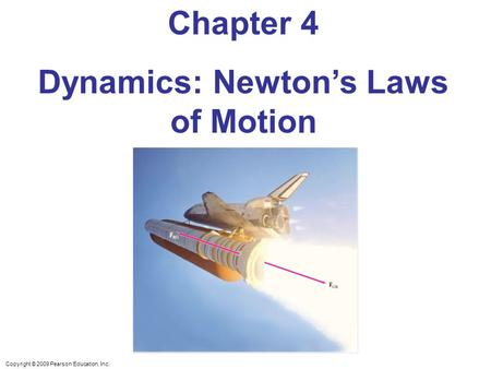 Copyright © 2009 Pearson Education, Inc. Chapter 4 Dynamics: Newton's Laws of Motion.