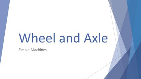 Wheel and Axle Simple Machines. Wheel and axles are used to help move heavy objects more easily.