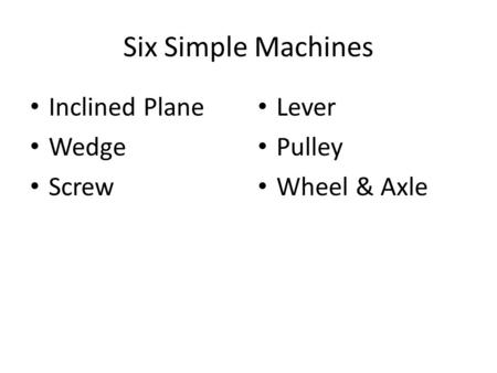 Six Simple Machines Inclined Plane Wedge Screw Lever Pulley Wheel & Axle.