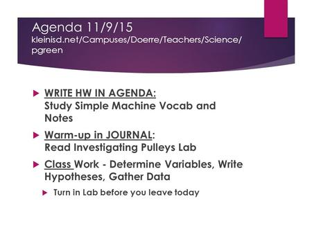 Agenda 11/9/15 kleinisd.net/Campuses/Doerre/Teachers/Science/ pgreen  WRITE HW IN AGENDA: Study Simple Machine Vocab and Notes  Warm-up in JOURNAL: Read.
